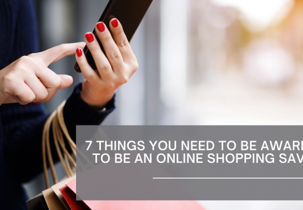 7 Things you need to be aware of to be an online shopping savvy